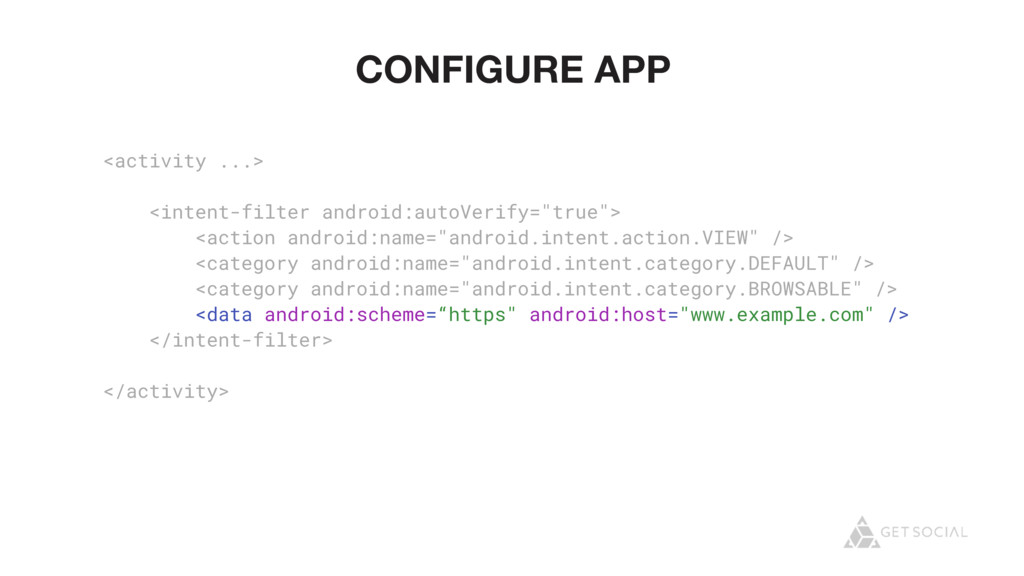 CONFIGURE APP <activity ...> <intent-filter and...
