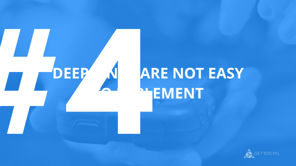 #4 DEEP LINKS ARE NOT EASY TO IMPLEMENT