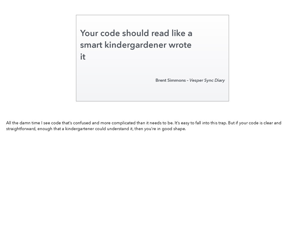 Your code should read like a smart kindergarden...