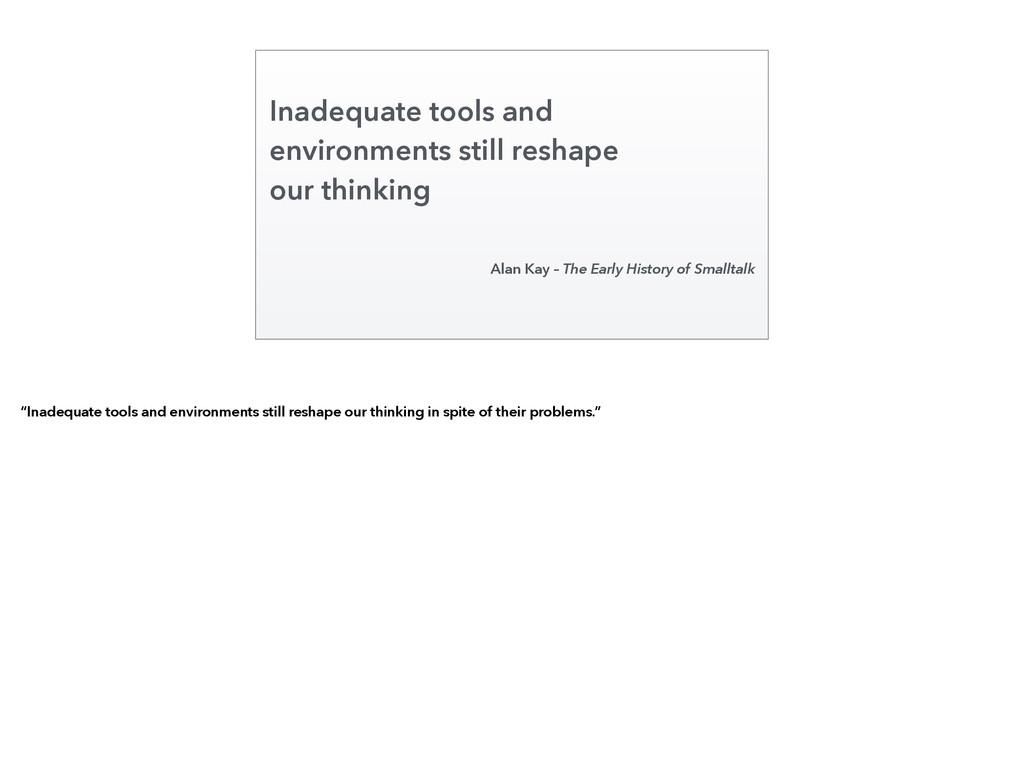 Inadequate tools and environments still reshape...