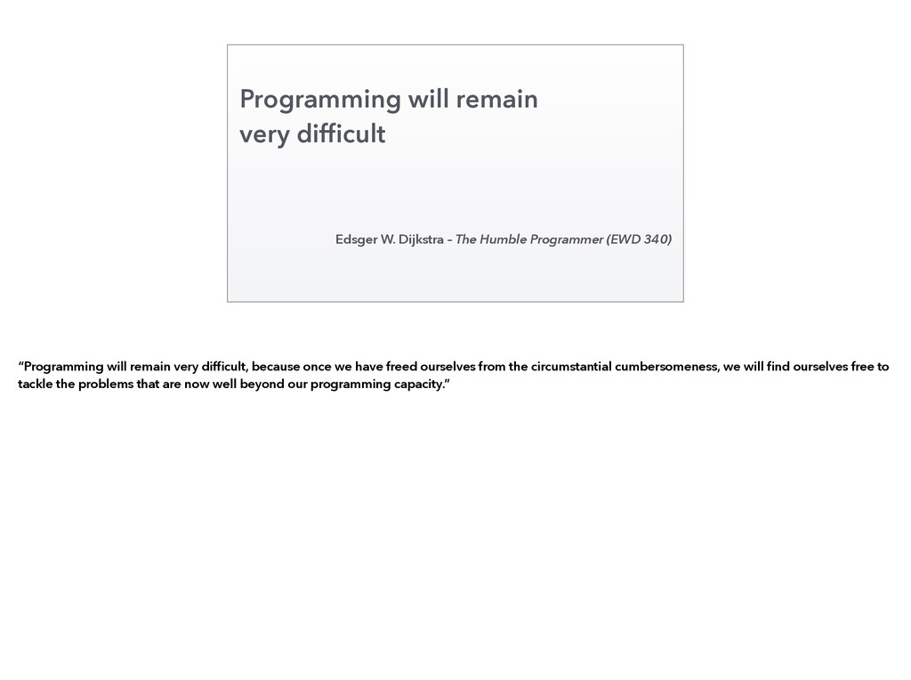 Programming will remain very difficult Edsger W....