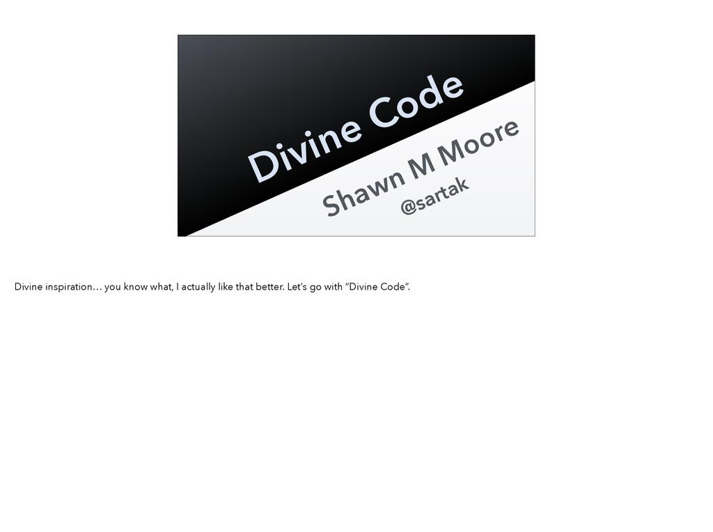 Shawn M Moore @sartak Divine Code Divine inspir...