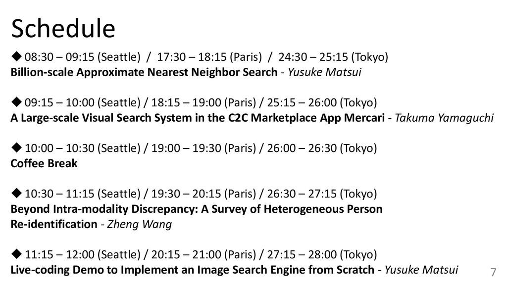 7 Schedule ◆08:30 – 09:15 (Seattle) / 17:30 – 1...