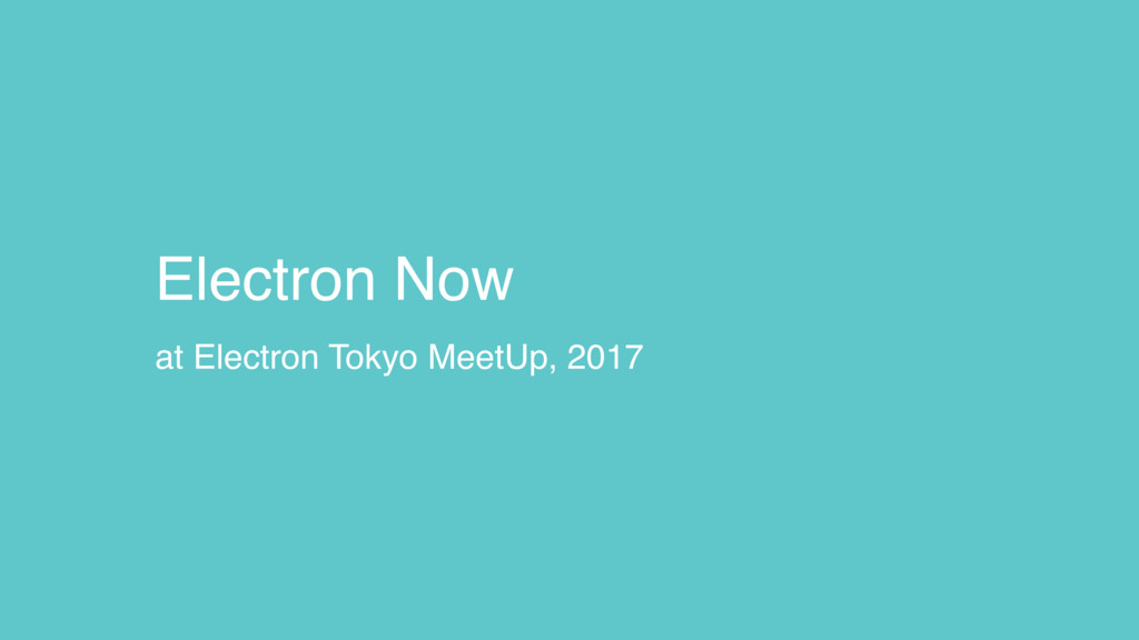 Electron Now at Electron Tokyo MeetUp, 2017