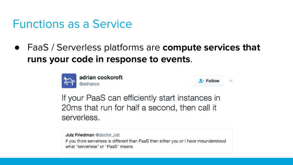 Functions as a Service ● FaaS / Serverless plat...