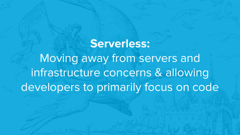 Serverless: Moving away from servers and infras...