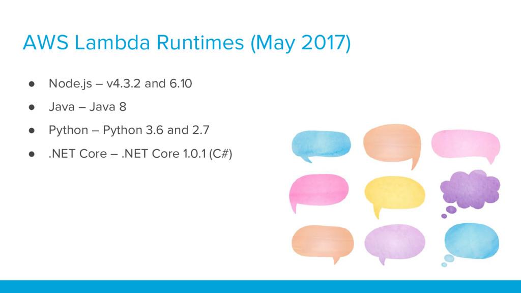 AWS Lambda Runtimes (May 2017) ● Node.js – v4.3...