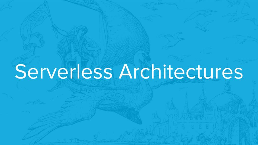 Serverless Architectures