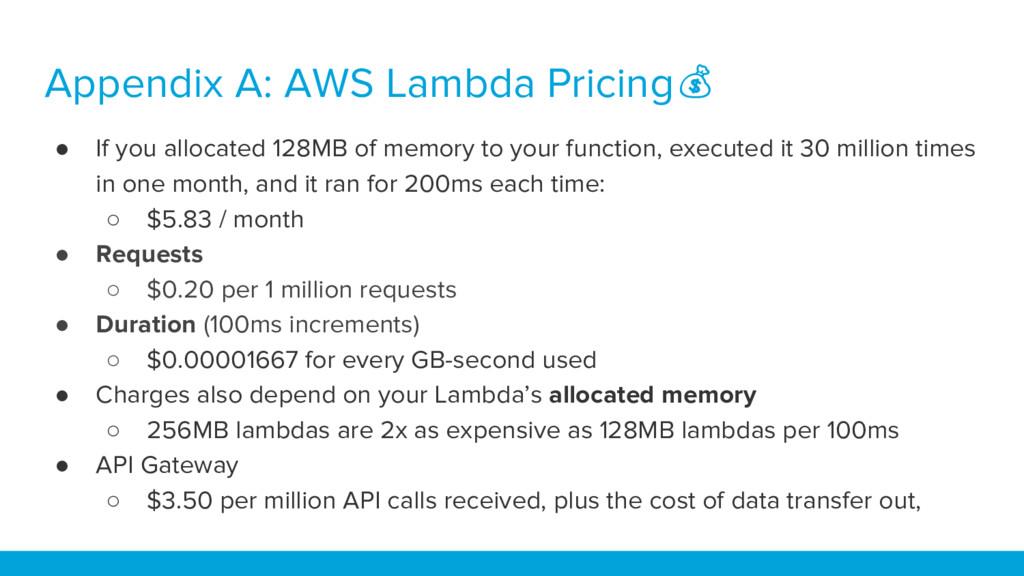 Appendix A: AWS Lambda Pricing ● If you allocat...