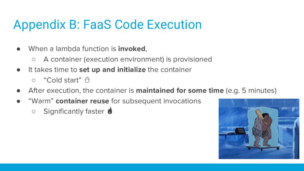 Appendix B: FaaS Code Execution ● When a lambda...