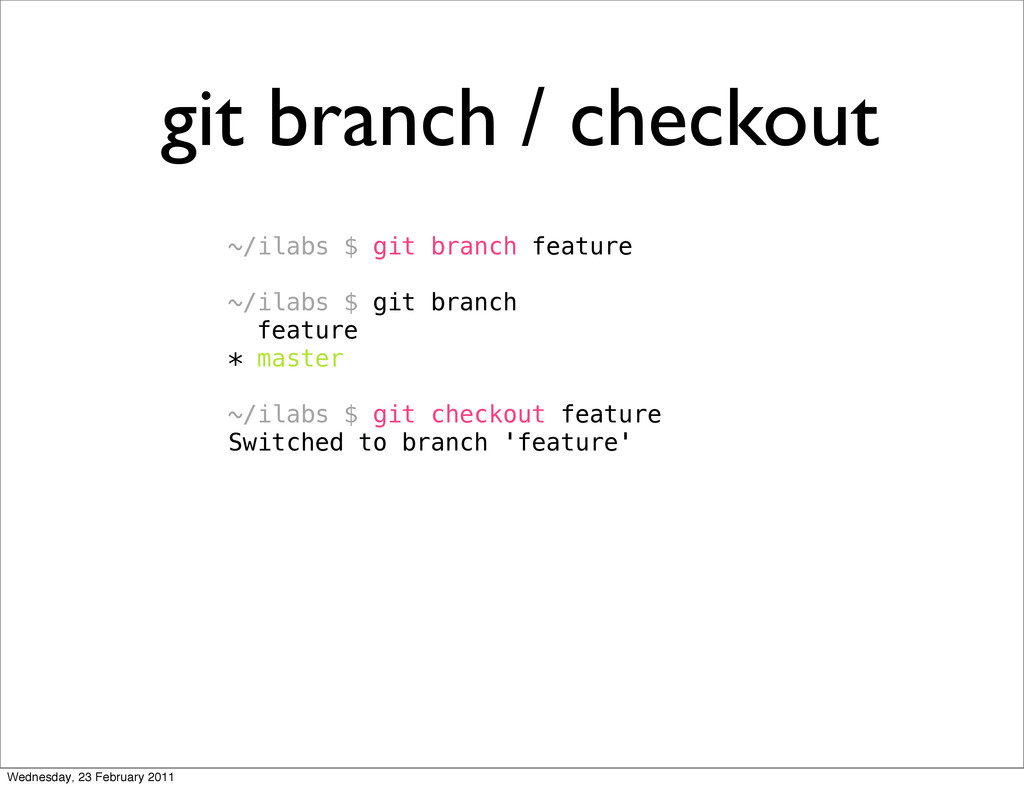 git branch / checkout ~/ilabs $ git branch feat...