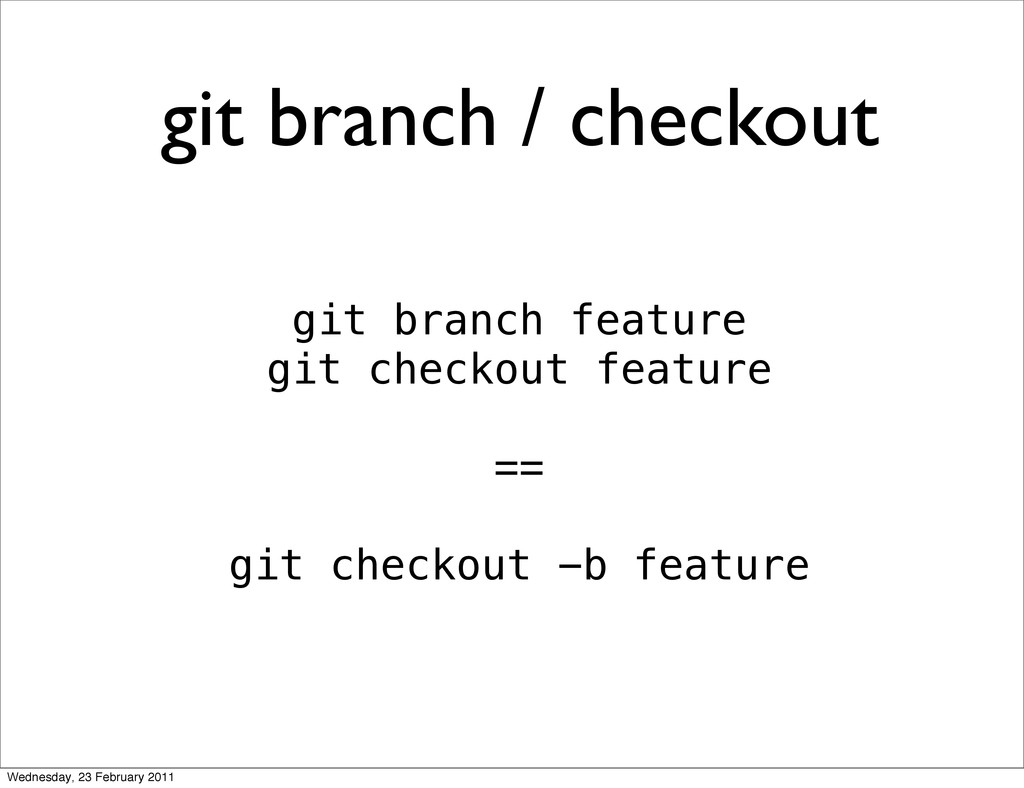 git branch / checkout git branch feature git ch...