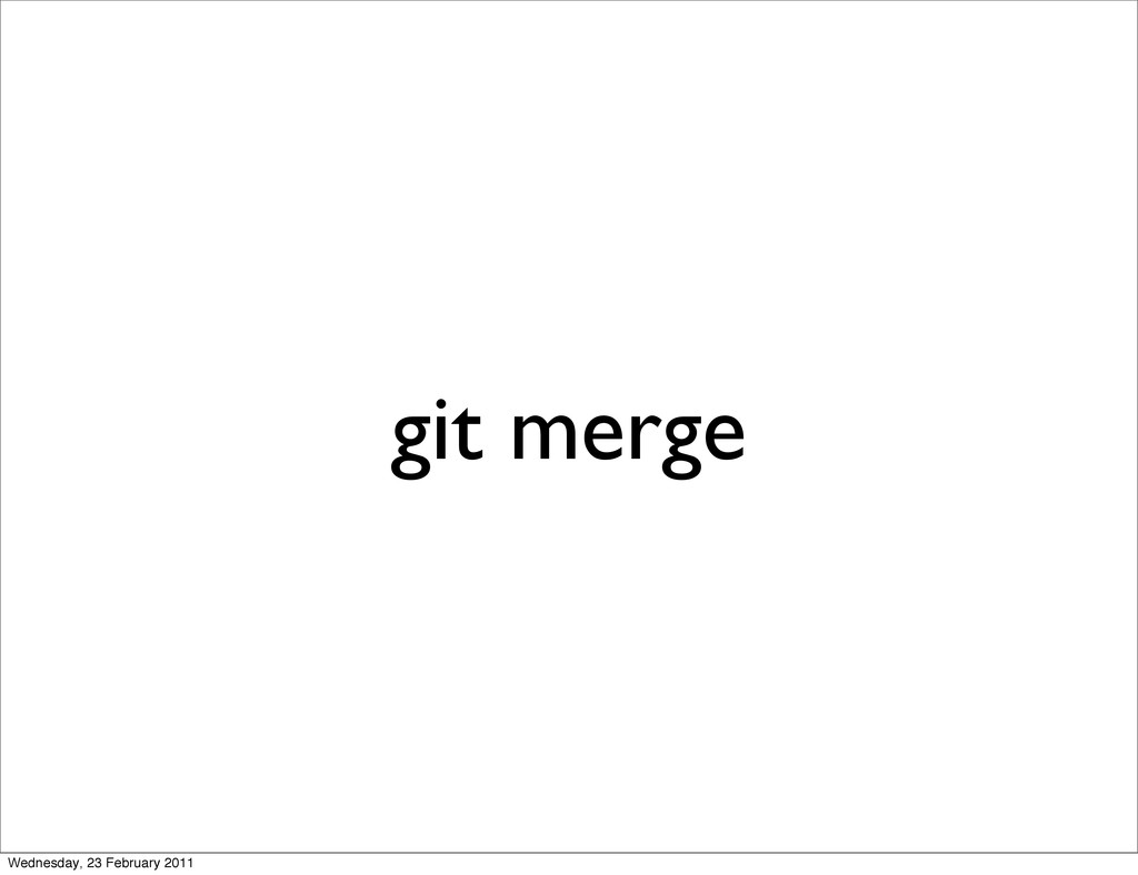 git merge Wednesday, 23 February 2011