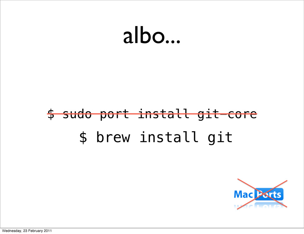 albo... $ sudo port install git-core Wednesday,...