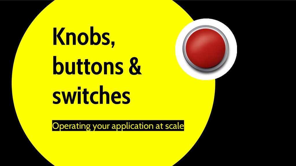 Knobs, buttons & switches Operating your applic...