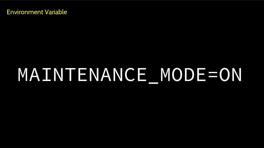 Environment Variable MAINTENANCE_MODE=ON
