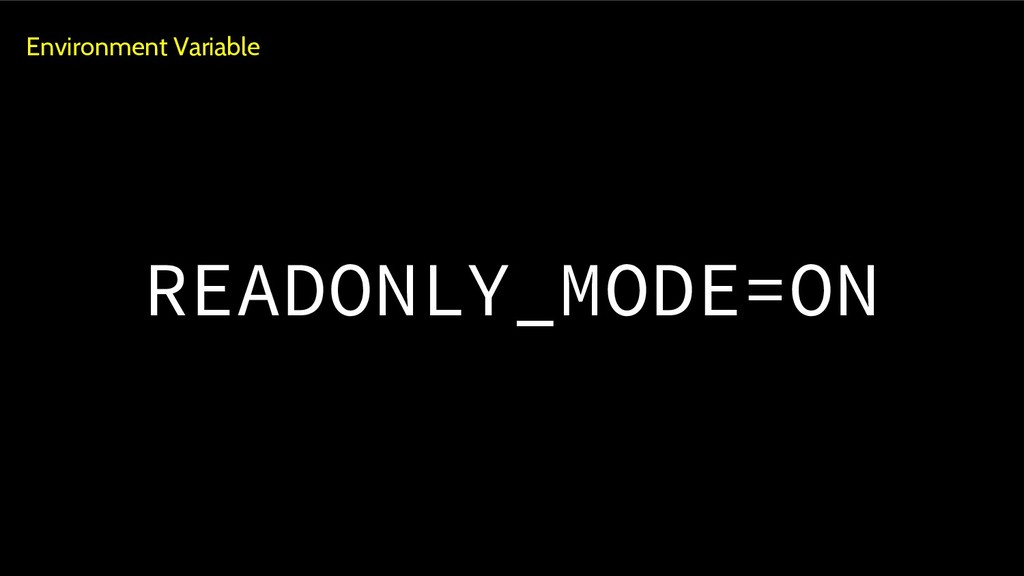 READONLY_MODE=ON Environment Variable