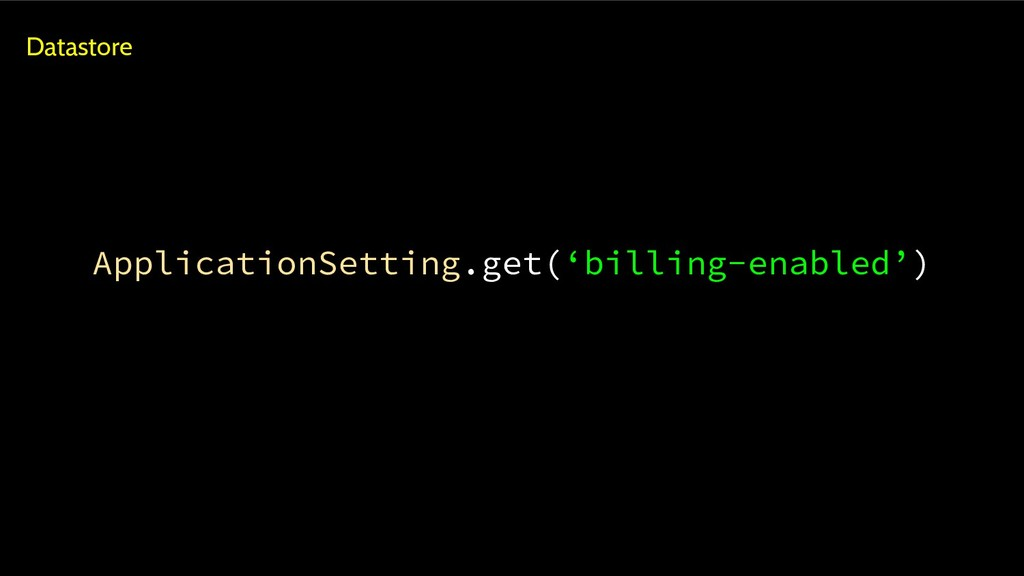 ApplicationSetting.get('billing-enabled') Datas...