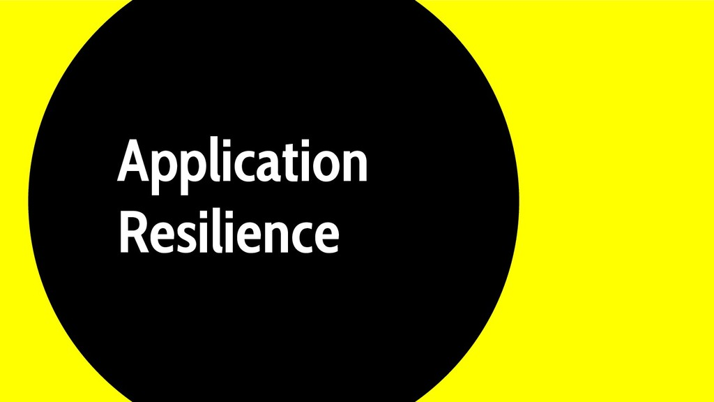 Application Resilience