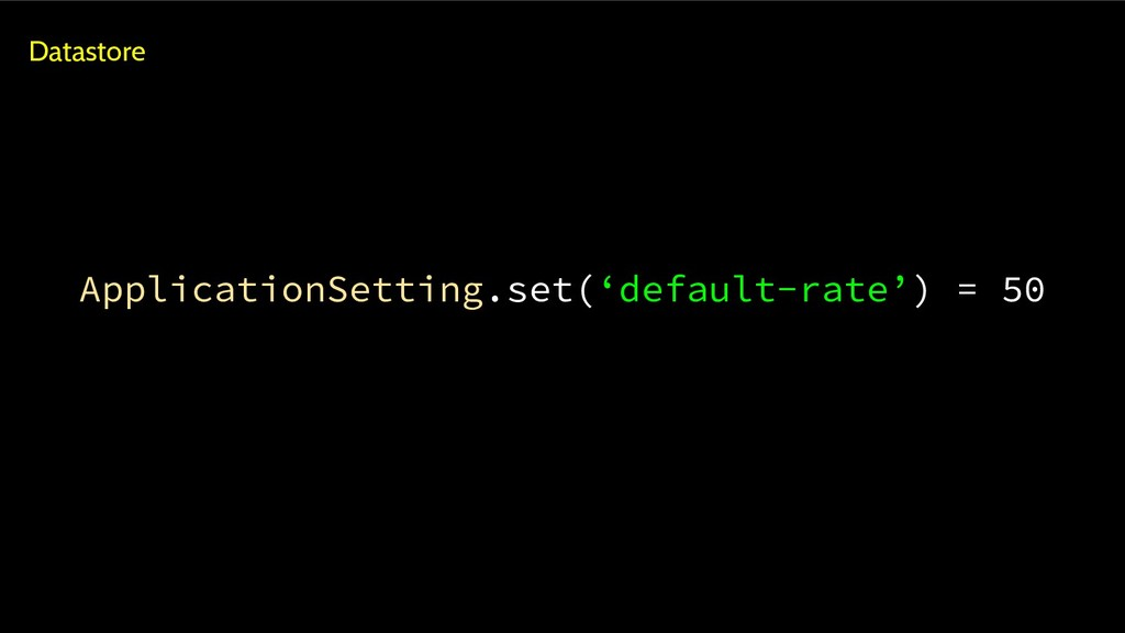 ApplicationSetting.set('default-rate') = 50 Dat...