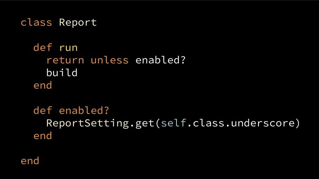 class Report def run return unless enabled? bui...