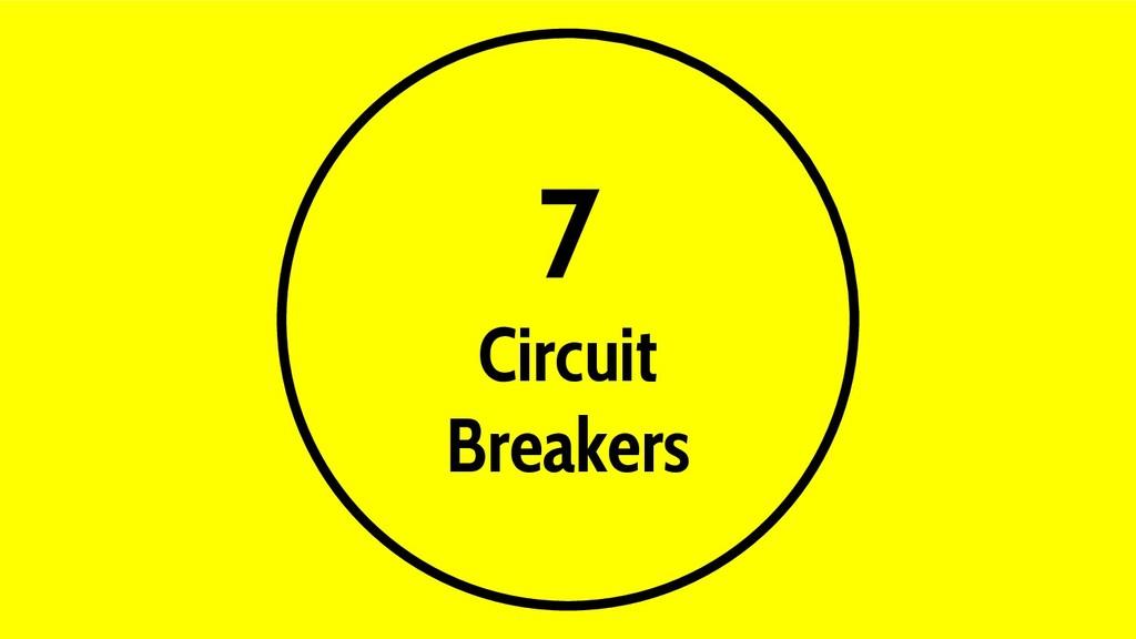 7 Circuit Breakers
