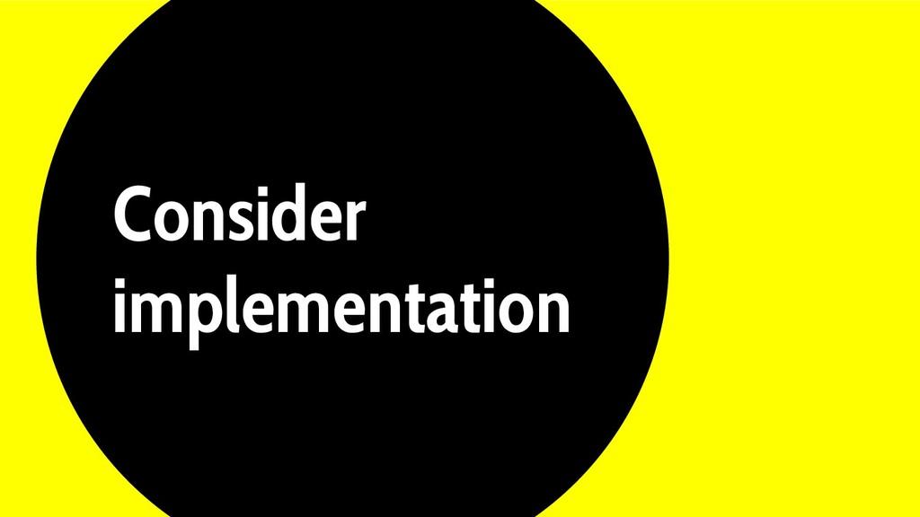 Consider implementation