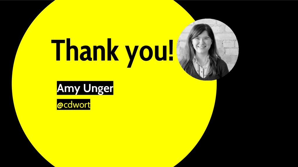 Thank you! Amy Unger @cdwort