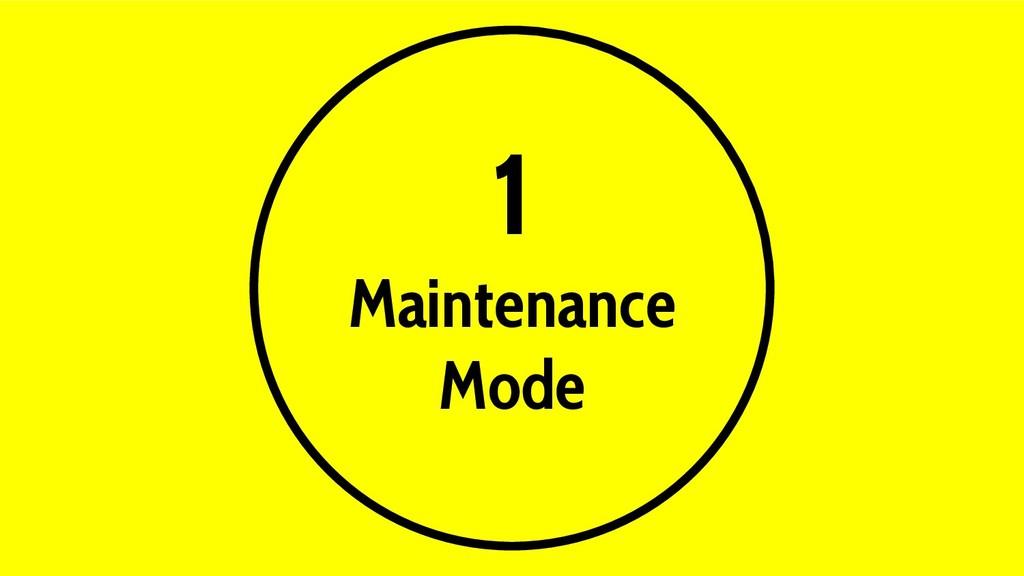 1 Maintenance Mode