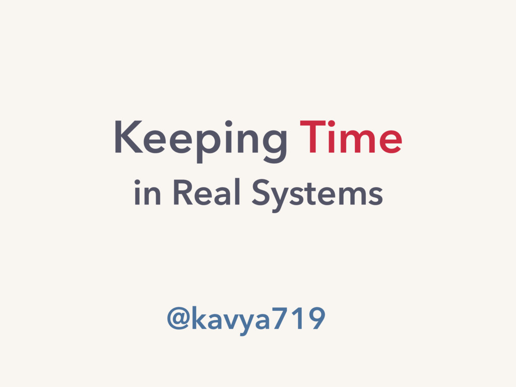 Keeping Time in Real Systems @kavya719