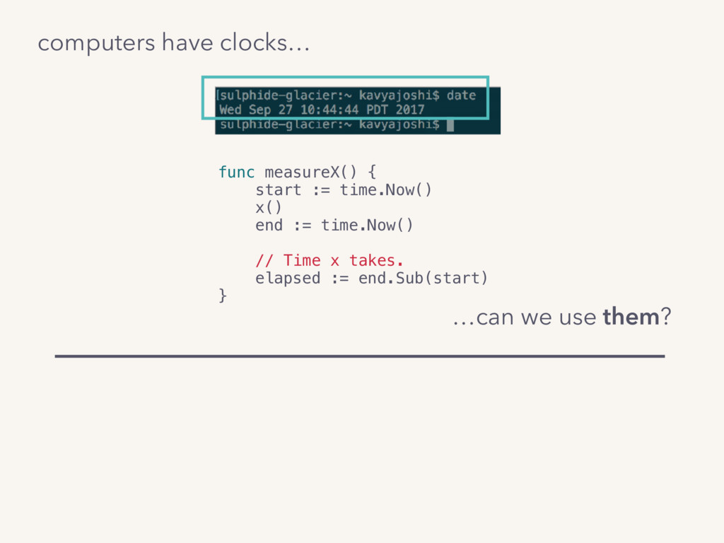 computers have clocks… func measureX() { start ...