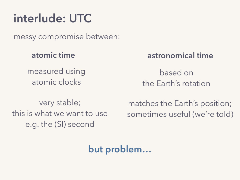 interlude: UTC messy compromise between: based ...