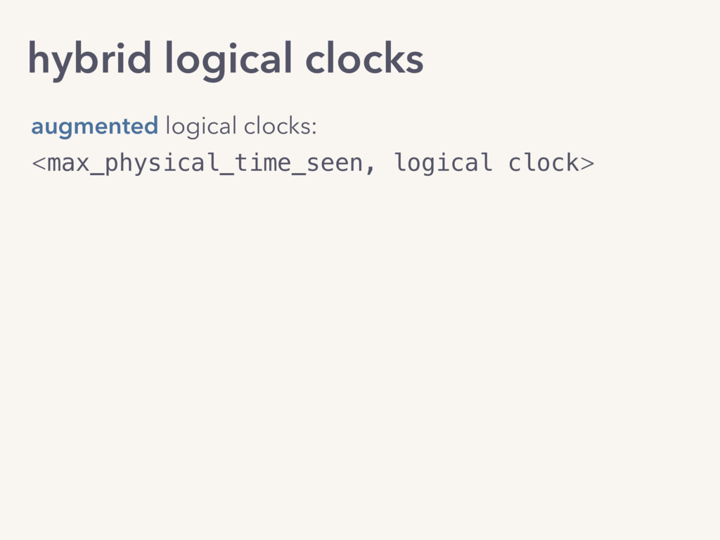 hybrid logical clocks <max_physical_time_seen, ...