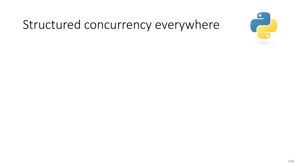 Structured concurrency everywhere 108