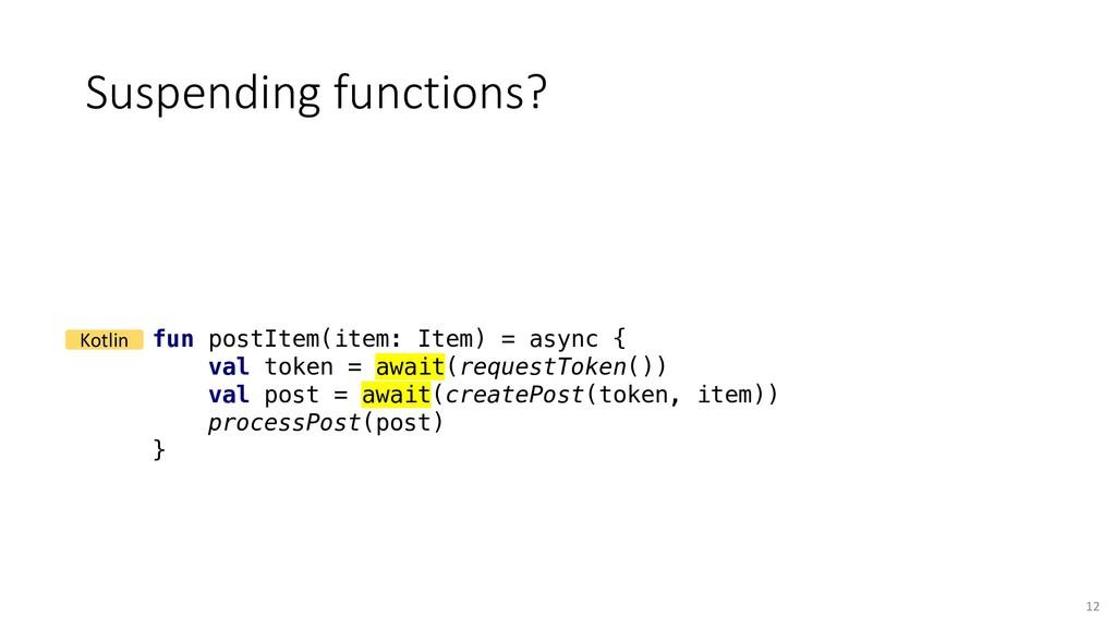 Suspending functions? fun postItem(item: Item) ...