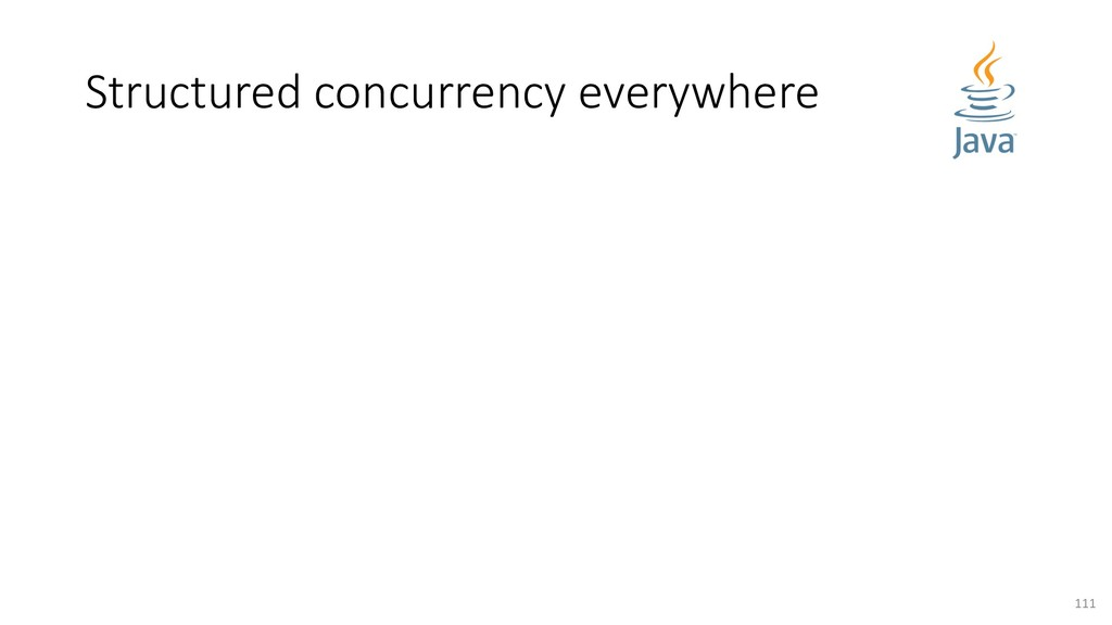 Structured concurrency everywhere 111