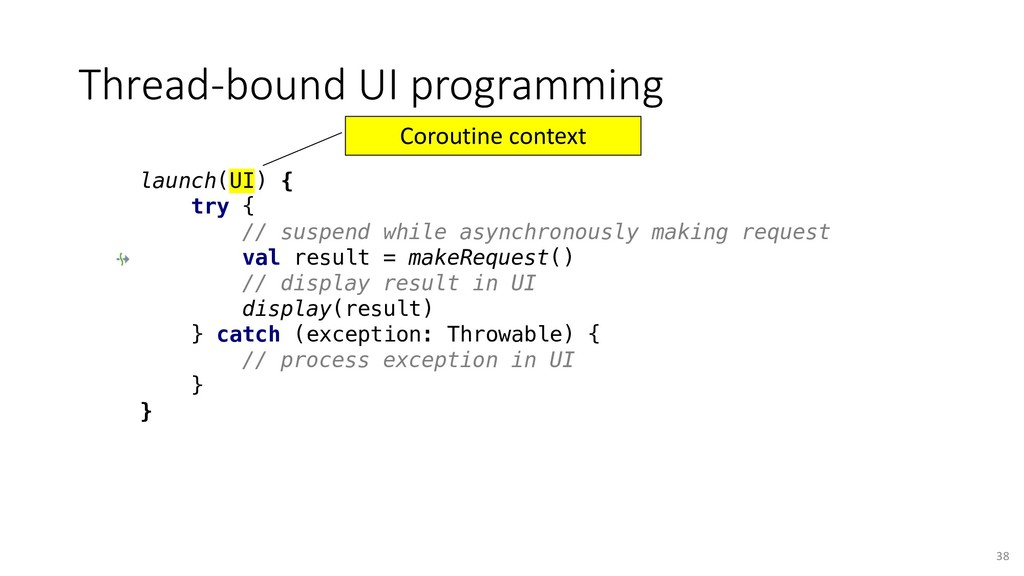 launch(UI) { try { // suspend while asynchronou...