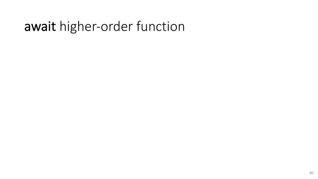 await higher-order function 40