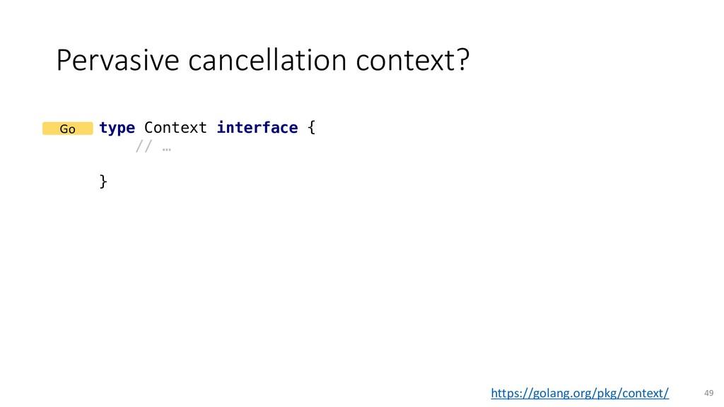Pervasive cancellation context? 49 type Context...