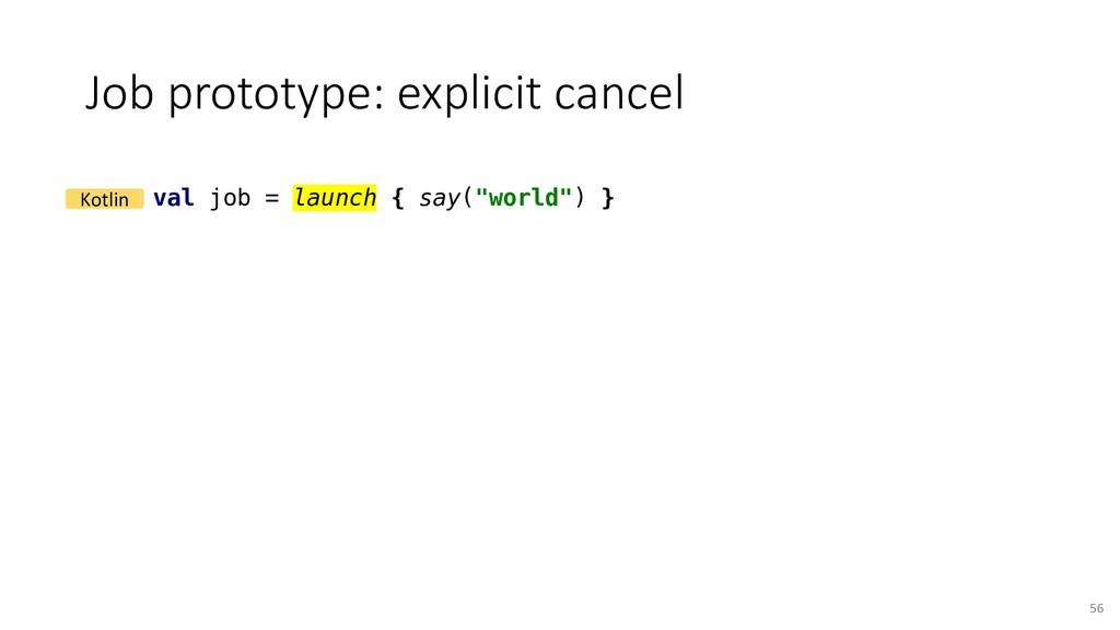 Job prototype: explicit cancel 56 val job = lau...