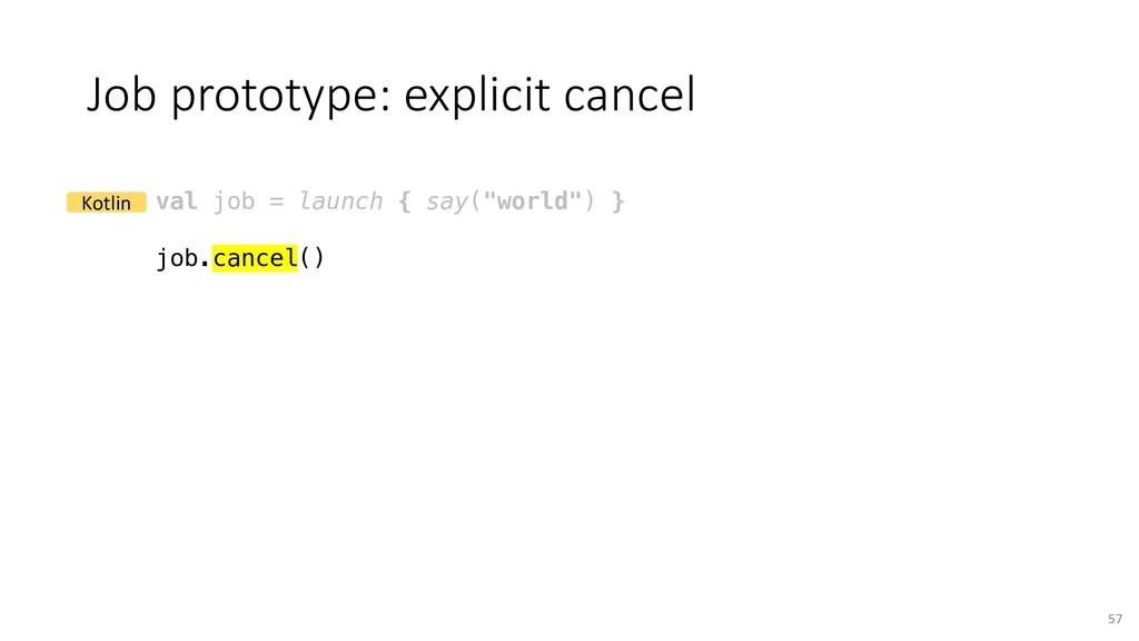Job prototype: explicit cancel 57 val job = lau...