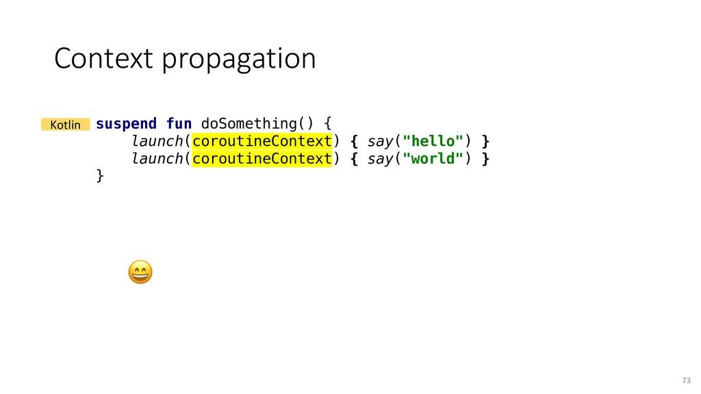 Context propagation 73 suspend fun doSomething(...