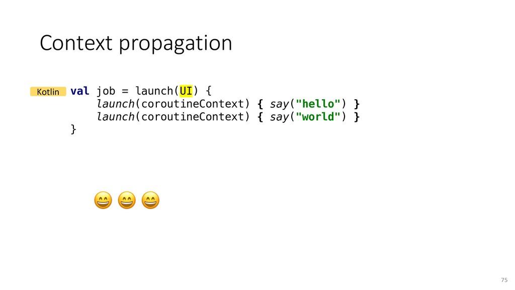 Context propagation 75 val job = launch(UI) { l...