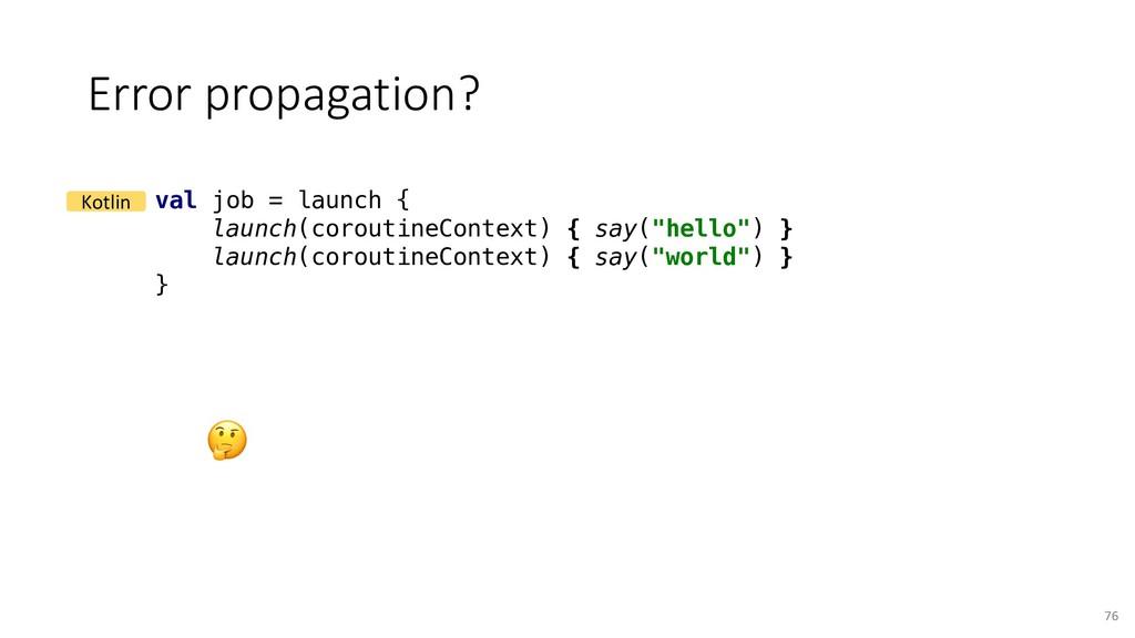 Error propagation? 76 val job = launch { launch...