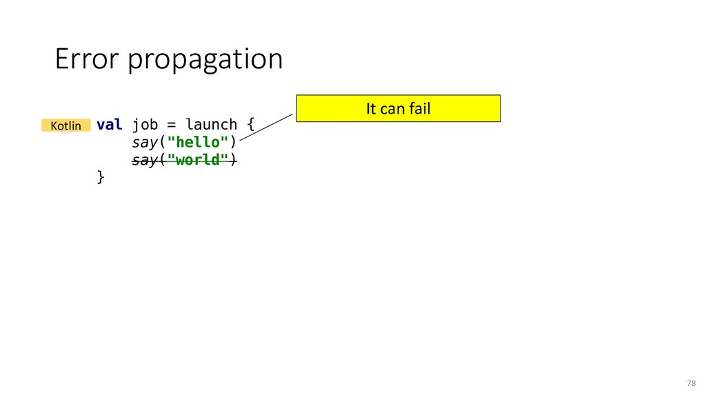 "Error propagation 78 val job = launch { say(""he..."