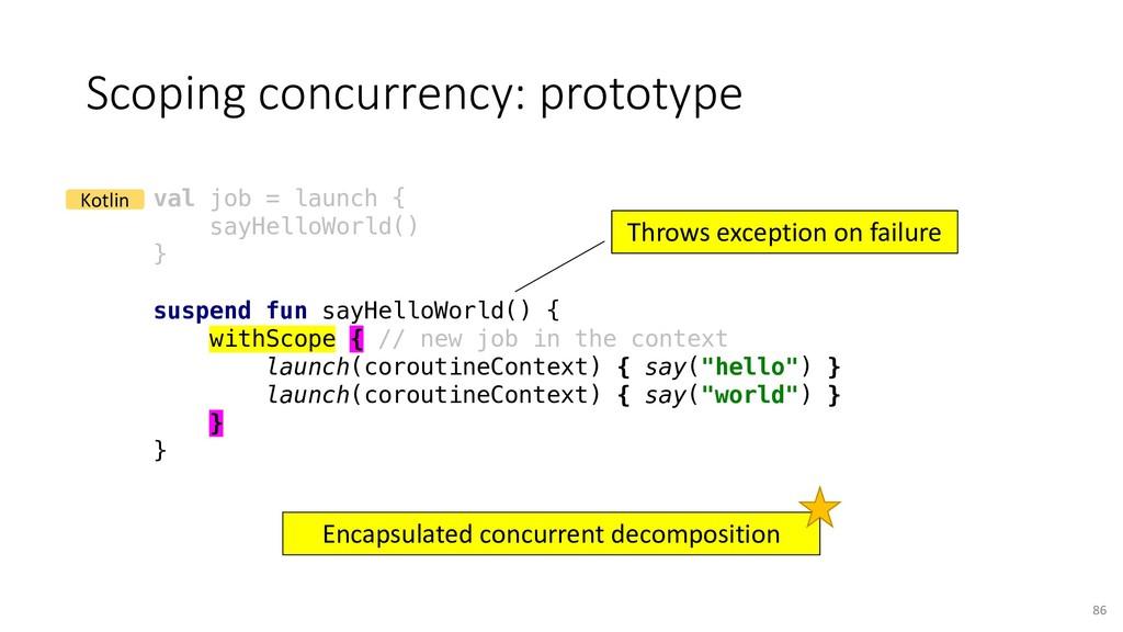 Scoping concurrency: prototype 86 val job = lau...