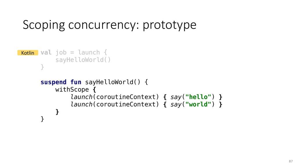 Scoping concurrency: prototype 87 val job = lau...