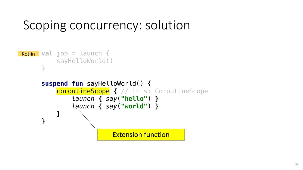 Scoping concurrency: solution 92 val job = laun...