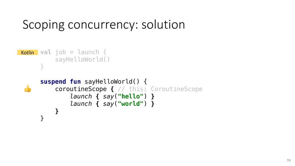 Scoping concurrency: solution 93 val job = laun...