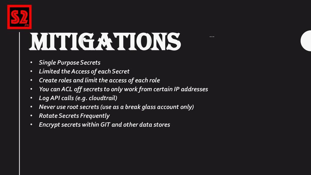 MITIGATIONS • Single Purpose Secrets • Limited ...